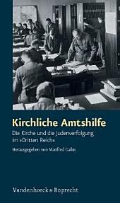 """Kirchliche Amtshilfe: die Kirche und die Judenverfolgung im """"Dritten Reich"""""""