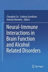 Neural Immune Interactions In Brain Function And Alcohol Related Disorders Book PDF