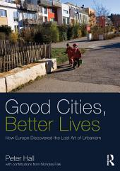 Good Cities, Better Lives: How Europe Discovered the Lost Art of Urbanism
