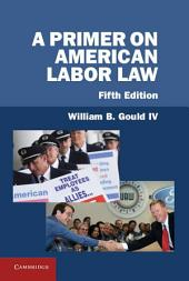 A Primer on American Labor Law: Edition 5