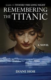 Remembering the Titanic: A Novel