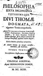 Philosophia juxta inconcussa tuttissimaque divi Thomae dogmata, quatuor tomis comprehensa: Volume 3