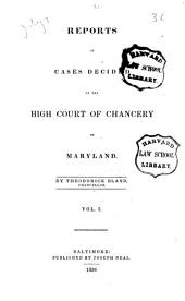 Reports of Cases Decided in the High Court of Chancery of Maryland. [1811-1832]: Volume 1