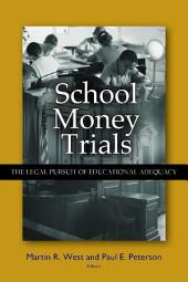School Money Trials: The Legal Pursuit of Educational Adequacy