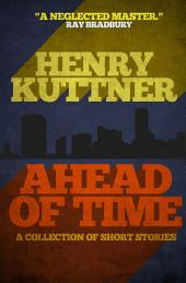 Ahead of Time: A Collection of Short Stories