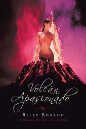 Volcán Apasionado: Poemas De Un Solitario