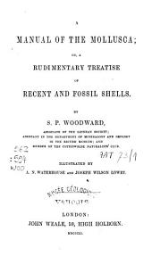 A Manual of the Mollusca: Or, a Rudimentary Treatise of Recent and Fossil Shells, Volume 1