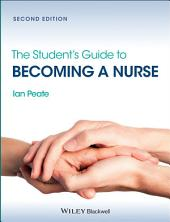 The Student's Guide to Becoming a Nurse: Edition 2