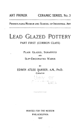 Lead glazed pottery: Part first (common clays): plain glazed, sgraffito and slip-decorated wares