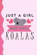 Just A Girl Who Loves Koalas Journal