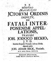 De Fatali Interponendæ Appellationis, Præside Joh. Jodoco Beckio