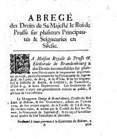 Abrégé des Droits de Sa Majesté le Roi de Prusse sur plusieurs Principautés & Seigneuries en Silesie