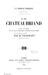 M. de Chateaubriand: sa vie, ses écrits, son influence littéraire et politique sur son temps