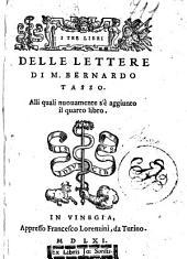 I tre libri delle lettere di m. Bernardo Tasso. Alli quali nuouamente s'è aggiunto il quarto libro