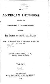 The American Decisions: Containing All the Cases of General Value and Authority Decided in the Courts of the Several States, from the Earliest Issue of the State Reports [1760] to the Year 1869, Volume 11