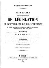 Répertoire méthodique et alphabétique de législation, de doctrine et de jurisprudence en matière de droit civil, commercial, criminel, administratif, de droit des gens et de droit public: Volume38