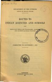 Routes to Indian agencies and schools with their post office and telegraphic addresses and nearest railroad stations