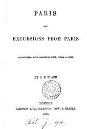 Paris, and excursions from Paris [by C.B. Black]. by C.B. Black
