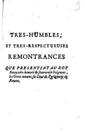 Tres-Humbles, Et Tres-Respectueuses Remontrances Que Presentent Au Roy Notre très-honoré & souverain Seigneur, les Gens tenans sa Cour de Parlement de Rouen