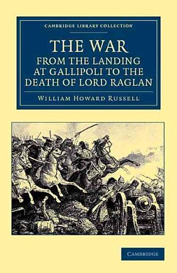 The War  from the Landing at Gallipoli to the Death of Lord Raglan PDF
