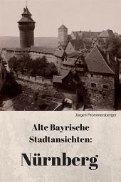 Alte Bayrische Stadtansichten: Nürnberg