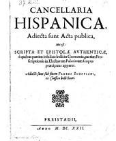 Cancellaria hispanica. Adjecta sunt acta publica, hoc est: scripta et epistolae authenticae (etc.)