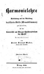 Harmonielehre: in Verbindung mit der Anleitung bezifferte Bässe (Grundstimmen) zu spielen, für den Unterricht am Prager Conservatorium der Musik, Band 2
