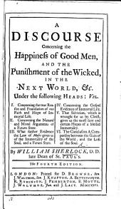 A Discourse concerning the Happiness of Good Men and the punishment of the Wicked, in the next world
