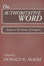 The Authoritative Word: Essays on The Nature of Scripture