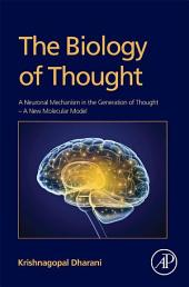 The Biology of Thought: A Neuronal Mechanism in the Generation of Thought - A New Molecular Model