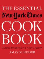 The Essential New York Times Cookbook  Classic Recipes for a New Century PDF