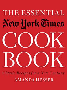 The Essential New York Times Cookbook  Classic Recipes for a New Century Book