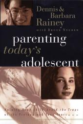 Parenting Today's Adolescent: Helping Your Child Avoid the Traps of the Preteen and Teen Years