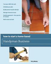 How to Start a Home-Based Handyman Business: *Turn your skills into cash *Schedule your jobs *Build word-of-mouth referrals *Manage insurance issues *Handle paperwork--from permits to invoices *Work smart and safe