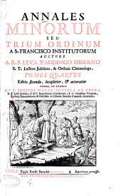 Annales Minorum: seu Trium Ordinum a S. Francisco institutorum, Volume 4