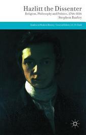 Hazlitt the Dissenter: Religion, Philosophy, and Politics, 1766-1816