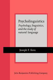 Psycholinguistics: Psychology, linguistics, and the study of natural language