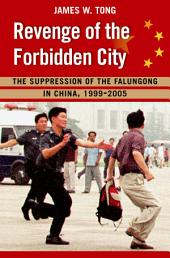 Revenge of the Forbidden City: The Suppression of the Falungong in China, 1999-2005