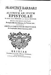 Epistolae: Francisci Barbari et aliorum ad ipsum epistolae : ab anno Chr. MCCCCXXV. ad annum MCCCCLIII. ... ; Accedit earundem Mantissa ex Forojuliensibus Biblioth. Guarnerianae MSS, Volume 2