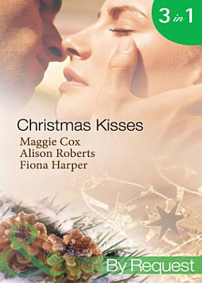 Christmas Kisses  The Spanish Billionaire s Christmas Bride   Christmas Bride To Be   Christmas Wishes  Mistletoe Kisses  Mills   Boon By Request  PDF