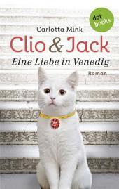 Clio und Jack - Eine Liebe in Venedig: Roman