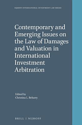 Contemporary and Emerging Issues on the Law of Damages and Valuation in International Investment Arbitration
