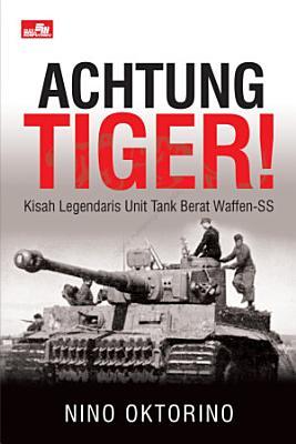 Achtung Tiger   Kisah Legendaris Unit Tank Berat Waffen SS PDF