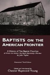 Baptists on the American Frontier: A History of Ten Baptist Churches of which the Author Has Been Alternately a Member