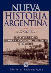 El progreso, la modernización y sus límites 1880-1916: Nueva Historia Argentina