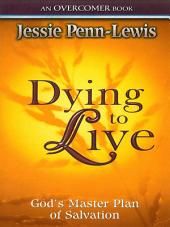Dying to Live: God's Master Plan of Salvation