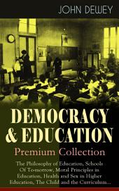 DEMOCRACY & EDUCATION - Premium Collection: The Philosophy of Education, Schools Of To-morrow, Moral Principles in Education, Health and Sex in Higher Education, The Child and the Curriculum...: How to Develop a Winning Philosophy of Education, Increase Motivation in Students & Improve School Environment