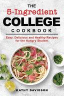 The 5 Ingredient College Cookbook Book