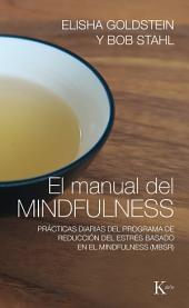 El manual del mindfulness: Prácticas diarias del programa de reducción del estrés basado en el mindfulness /MBSR)