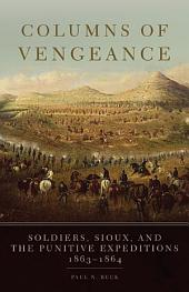 Columns of Vengeance: Soldiers, Sioux, and the Punitive Expeditions, 1863–1864